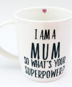 I Am A Mum So What's Your Superpower Mug